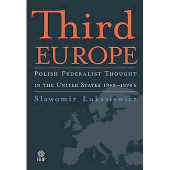Third Europe - Polish Federalist Thought in the United States - 1940-1
