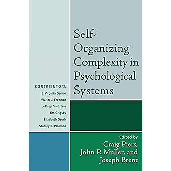 Self-Organizing Complexity in Psychological Systems by Craig Piers -