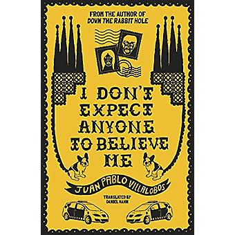 I Don't Expect Anyone to Believe Me by Juan Pablo Villalobos - 978191