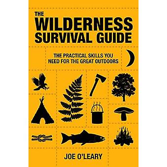 The Wilderness Survival Guide - The Practical Skills You Need for the