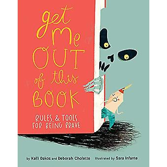 Get Me Out Of This Book - Rules and Tools for Being Brave by Deborah C