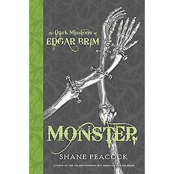 The Dark Missions Of Edgar Brim - Monster by Shane Peacock - 978073526
