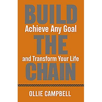Build The Chain - Achieve Any Goal and Transform Your Life by Ollie Ca