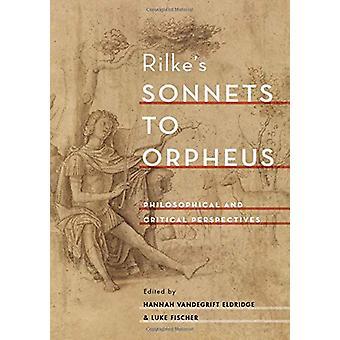Rilke's Sonnets to Orpheus - Philosophische und Kritische Perspektiven b