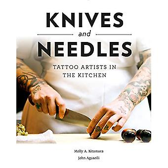 Knives and Needles - Tattoo Artists in the Kitchen by  -Molly -A. Kita