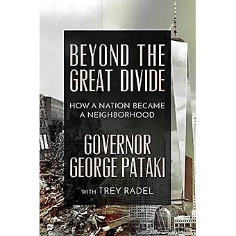 Beyond the Great Divide - How A Nation Became A Neighborhood by Govern