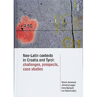 Neo-Latin Contexts in Croatia and Tyrol - Challenges - Prospects - Cas