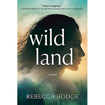 Wildland - A Novel by Rebecca Hodge - 9781643852928 Book