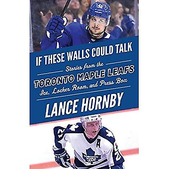 If These Walls Could Talk:� Toronto Maple Leafs: Stories from the Toronto Maple Leafs Ice, Locker Room, and Press Box