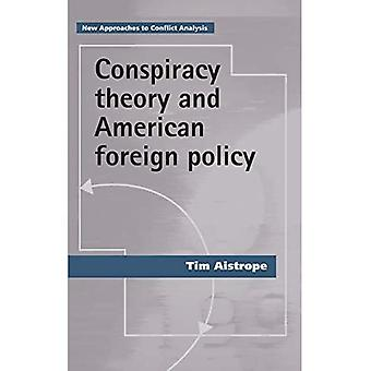 Conspiracy Theory and American Foreign Policy (New Approaches to Conflict� Analysis)