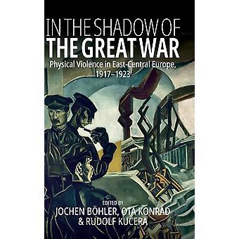 In the Shadow of the Great War by Edited by Jochen Boehler & Edited by Ota Konr d & Edited by Rudolf Kucera