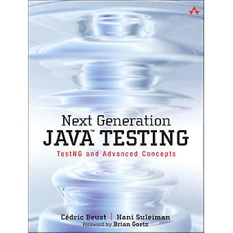 Next Generation Java Testing - TestNG and Advanced Concepts by Cedric