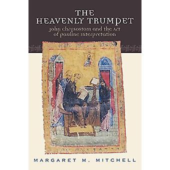 Den himmelske trompet - John Chrysostom og Kunsten Pauline Interpre