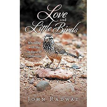 Love and Little Birds - Wrestling with the Sadness of Dementia by John
