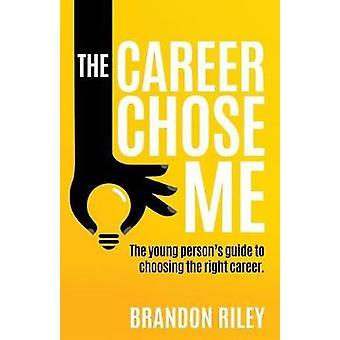 The Career Chose Me by Brandon Riley - 9781545617342 Book