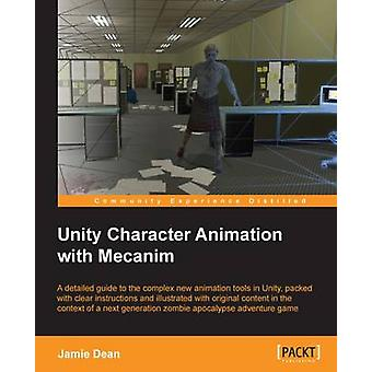 Unity Character Animation with Mecanim by Jamie Dean - 9781849696364