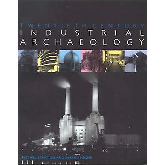 Twentieth Century Industrial Archaeology by Michael StrattonBarrie Trinder