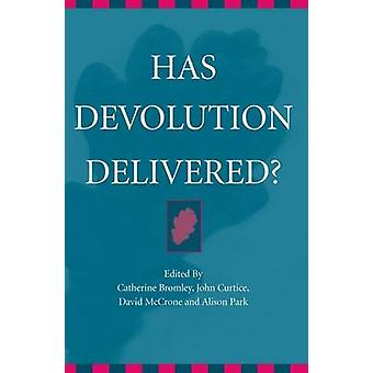 Has Devolution Delivered by Edited by Catherine Bromley & Edited by John Curtice & Edited by David McCrone & Edited by Alison Park & Edited by Anthony John Parker