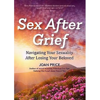 Sex After Grief Navigating Your Sexuality After Losing Your Beloved Healing After Loss Grief Gift Bereavement Gift Senior Sex
