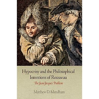 Hypocrisy and the Philosophical Intentions of Rousseau by Matthew D. Mendham