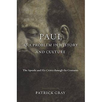 Paul als Problem in der Geschichte und Kultur - der Apostel und seine Kritiker