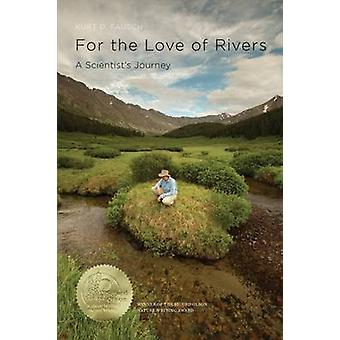 For the Love of Rivers - A Scientist's Journey by Kurt D. Fausch - 978