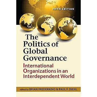 The Politics of Global Governance - International Organizations in an