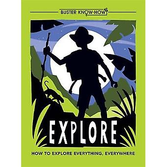 Explore - How to explore everything - everywhere by Explore - How to ex