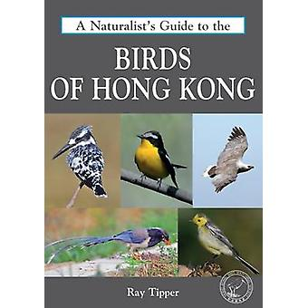 A Naturalist's Guide to the Birds of Hong Kong by Ray Tipper - 978190
