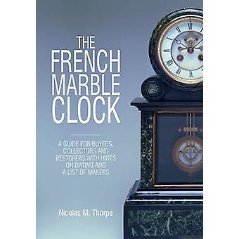 The French Marble Clock - A Guide for Buyers - Collectors and Restorer
