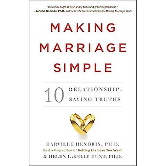 Making Marriage Simple: 10 Relationship-Saving Truths