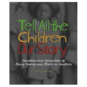 Tell All the Children Our Story: Memories and Mementoes of Being Young and Black in America