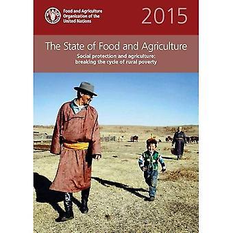 De staat van de voedsel- en Landbouworganisatie (SOFA) 2015: sociale bescherming en de landbouw: doorbreken van de cyclus van landelijke...