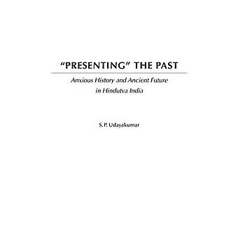 Apresentando o passado histórico ansioso e antigo futuro na Índia Hindutva por edesio & s P.