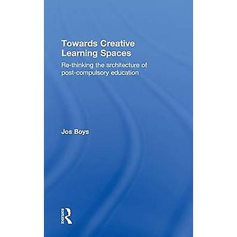 Towards Creative Learning Spaces ReThinking the Architecture of PostCompulsory Education by Boys & Jos