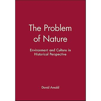 The Problem of Nature Environment and Culture in Historical Perspective by Arnold & David