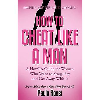 How to Cheat Like A Man by Rossi & Paulo