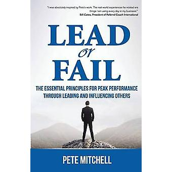 Lead or Fail The Essential Principles For Peak Performance Through Leading and Influencing Others by Mitchell & Pete