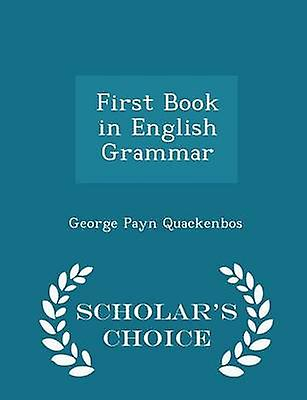 First Book in English Grammar  Scholars Choice Edition by Quackenbos & George Payn