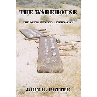 THE WAREHOUSE  THE DEATH PENALTY ALTERNATIVE by POTTER & JOHN K.