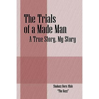 The Trials of a Made Man  A True Story My Story by Allah & Shabazz Born