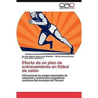 Efecto de Un Plan de Entrenamiento de Futbol de Salon von Echavarria Arbel Ez & Hern N. Alberto