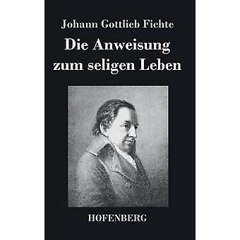 Sterben Sie Anweisung Zum Seligen Leben von Johann Gottlieb Fichte