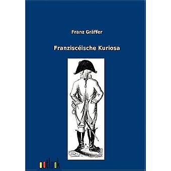 Franzisceische Kuriosa by Grffer & Franz