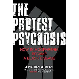 The Protest Psychosis - How Schizophrenia Became a Black Disease by Jo