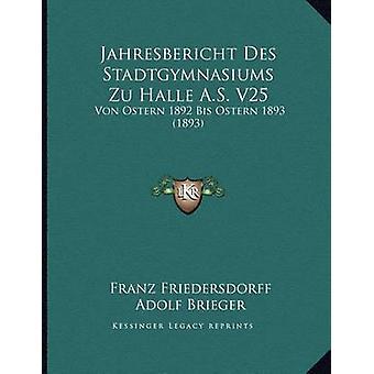 Jahresbericht Des Stadtgymnasiums Zu Halle A.S. V25 - Von Ostern 1892