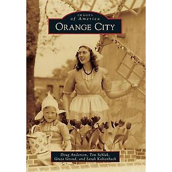 Orange City by Doug Anderson - Tim Schlak - Greta Grond - Sarah Kalte
