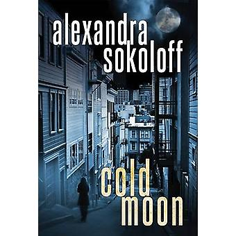 Cold Moon by Alexandra Sokoloff - 9781477821626 Book