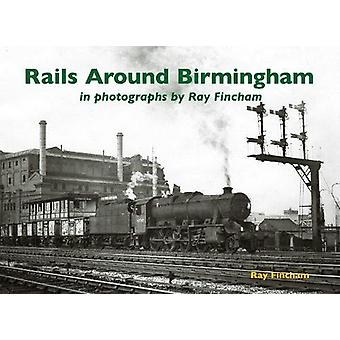 Rails Around Birmingham in photographs by Ray Fincham by Rails Around