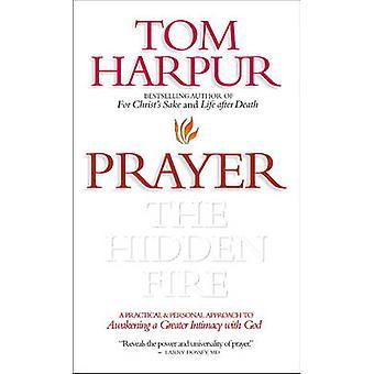 Prayer - The Hidden Fire by Tom Harpur - 9781896836225 Book